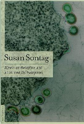 Illness As Metaphor And AIDS And Its Metaphors By Sontag, Susan