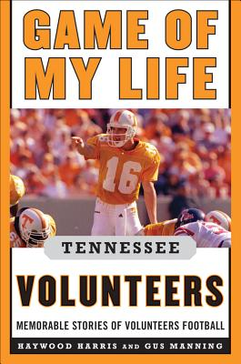 Game of My Life Tennessee Volunteers By Harris, Haywood/ Manning, Gus